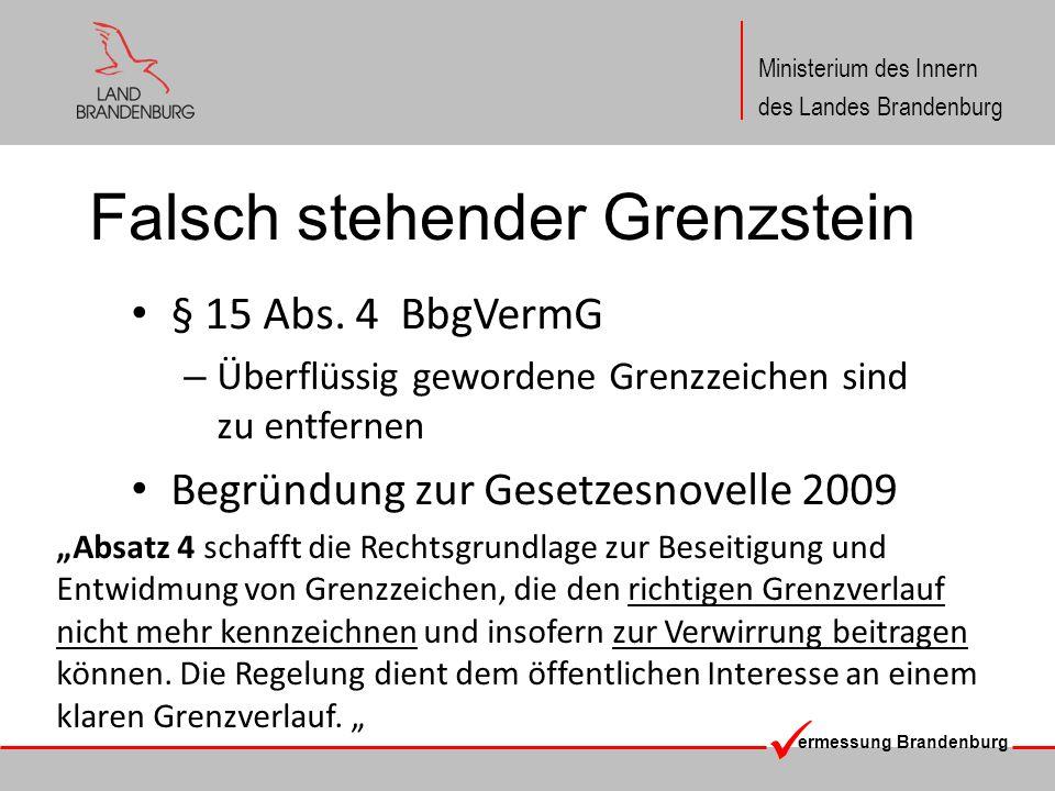 ermessung Brandenburg Ministerium des Innern des Landes Brandenburg Falsch stehender Grenzstein Folge: – Grenzsteine, die außerhalb des Toleranzbandes stehen, sind zu entfernen – Beschränkt auf das Antragsgrundstück und dort auf die Grenzen / Grenzpunkte, in die eine neue Grenze einmündet.
