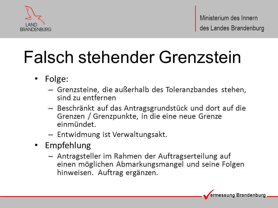 ermessung Brandenburg Ministerium des Innern des Landes Brandenburg Falsch stehender Grenzstein Folge: – Grenzsteine, die außerhalb des Toleranzbandes