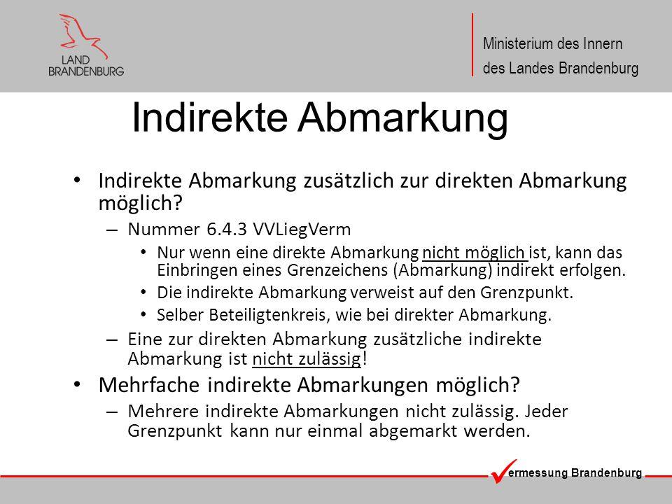 ermessung Brandenburg Ministerium des Innern des Landes Brandenburg Forum Liegenschaftskataster 2014 VVLiegVerm Nummer 6.4.2 Das Ersetzen und Aufrichten eines Grenzzeichens stehen einer Abmarkung gleich.