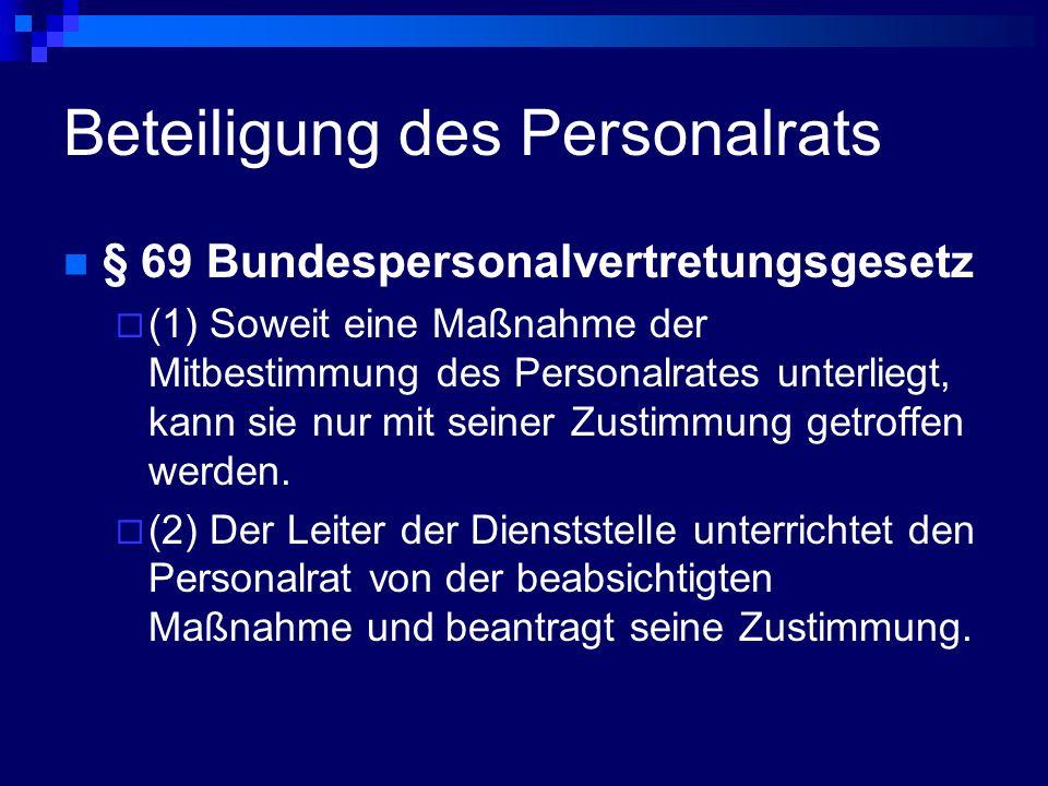 Beteiligung des Personalrats § 69 Bundespersonalvertretungsgesetz (1) Soweit eine Maßnahme der Mitbestimmung des Personalrates unterliegt, kann sie nu