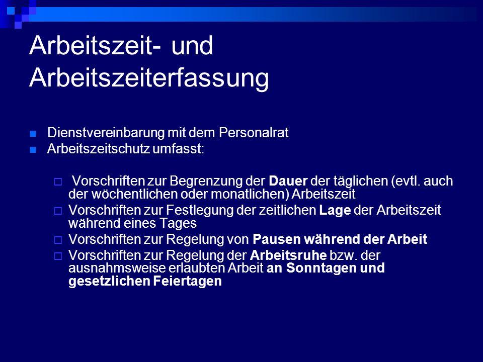 Arbeitszeit- und Arbeitszeiterfassung Dienstvereinbarung mit dem Personalrat Arbeitszeitschutz umfasst: Vorschriften zur Begrenzung der Dauer der tägl