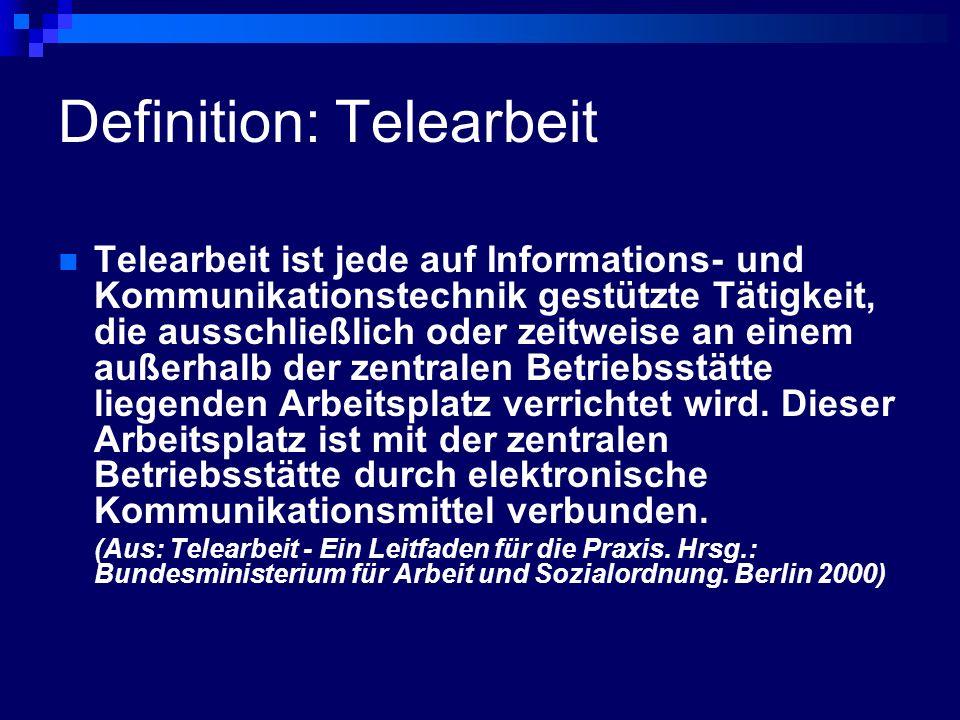 Definition: Telearbeit Telearbeit ist jede auf Informations- und Kommunikationstechnik gestützte Tätigkeit, die ausschließlich oder zeitweise an einem