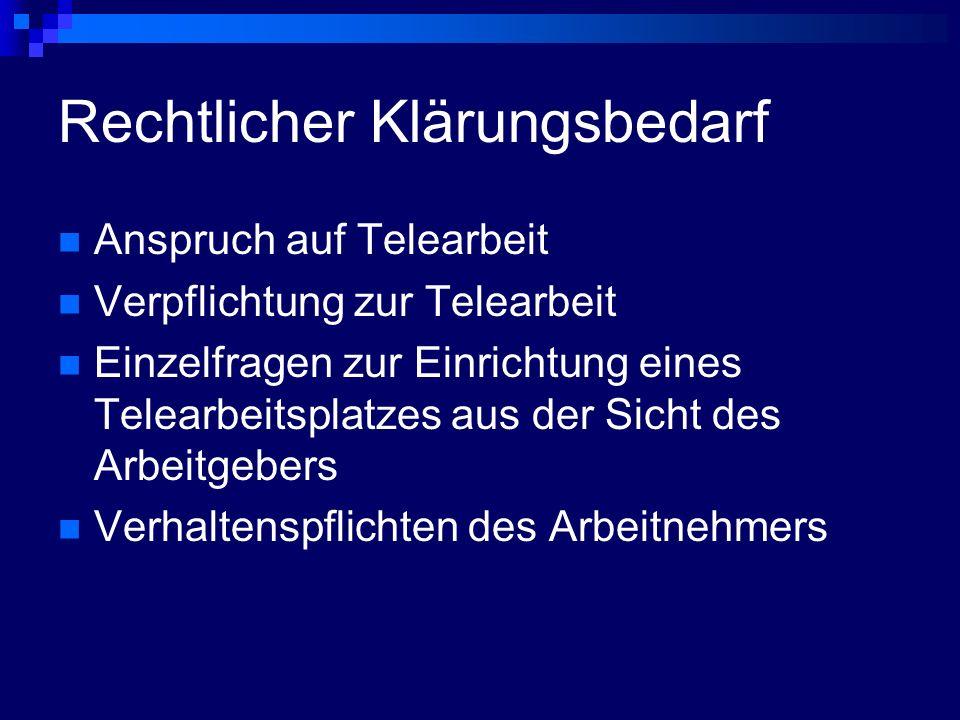 Rechtlicher Klärungsbedarf Anspruch auf Telearbeit Verpflichtung zur Telearbeit Einzelfragen zur Einrichtung eines Telearbeitsplatzes aus der Sicht de