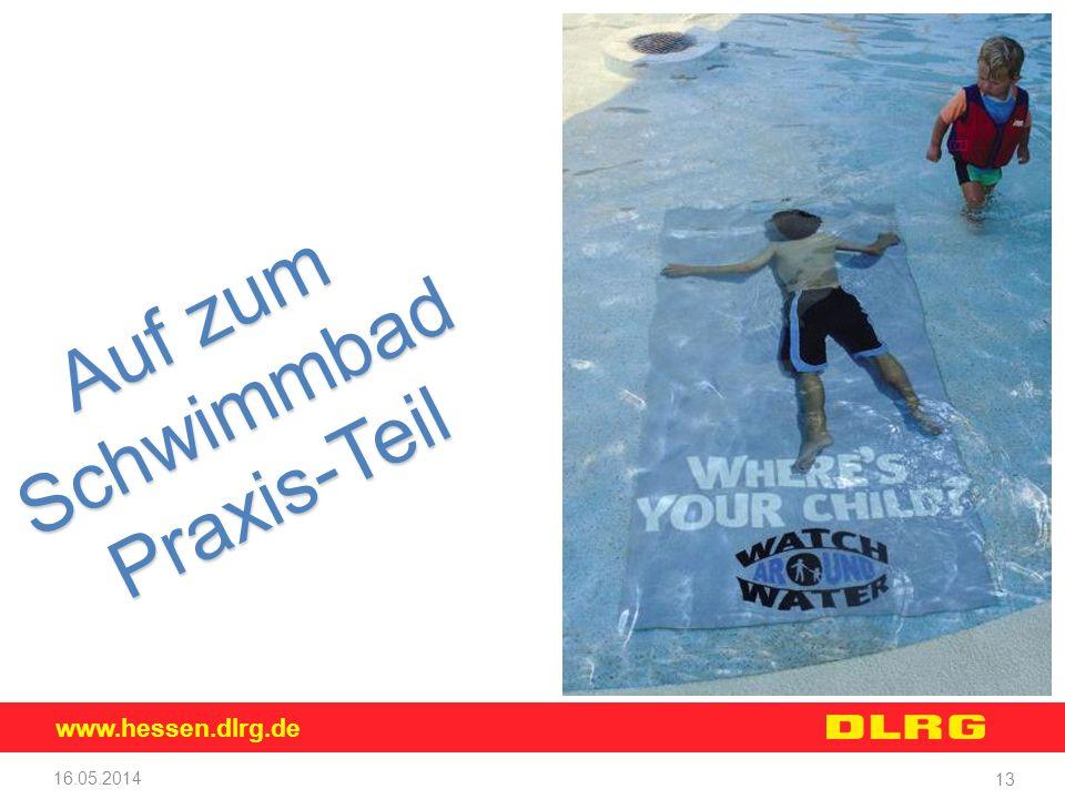 www.hessen.dlrg.de 16.05.2014 13 Auf zum SchwimmbadPraxis-Teil