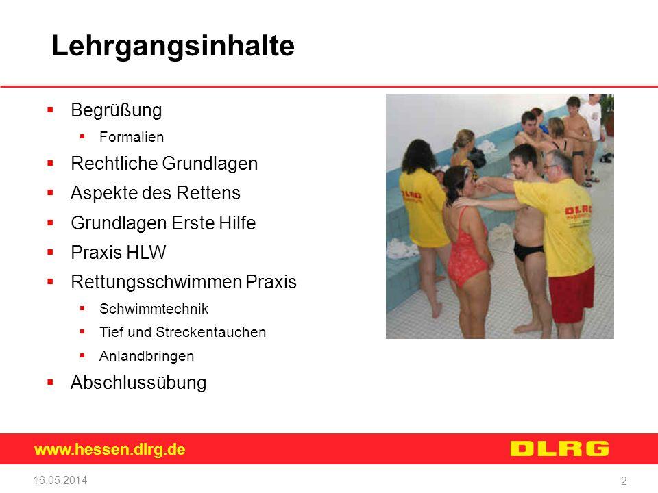 www.hessen.dlrg.de Lehrgangsinhalte 16.05.2014 2 Begrüßung Formalien Rechtliche Grundlagen Aspekte des Rettens Grundlagen Erste Hilfe Praxis HLW Rettu
