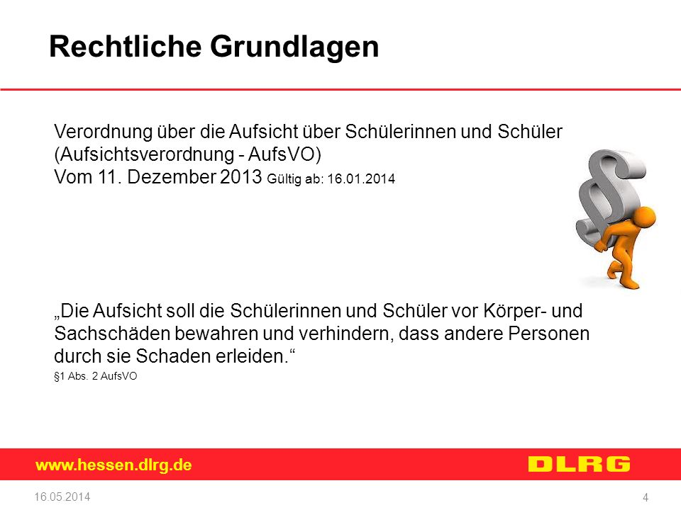 www.hessen.dlrg.de 16.05.2014 4 Rechtliche Grundlagen Verordnung über die Aufsicht über Schülerinnen und Schüler (Aufsichtsverordnung - AufsVO) Vom 11