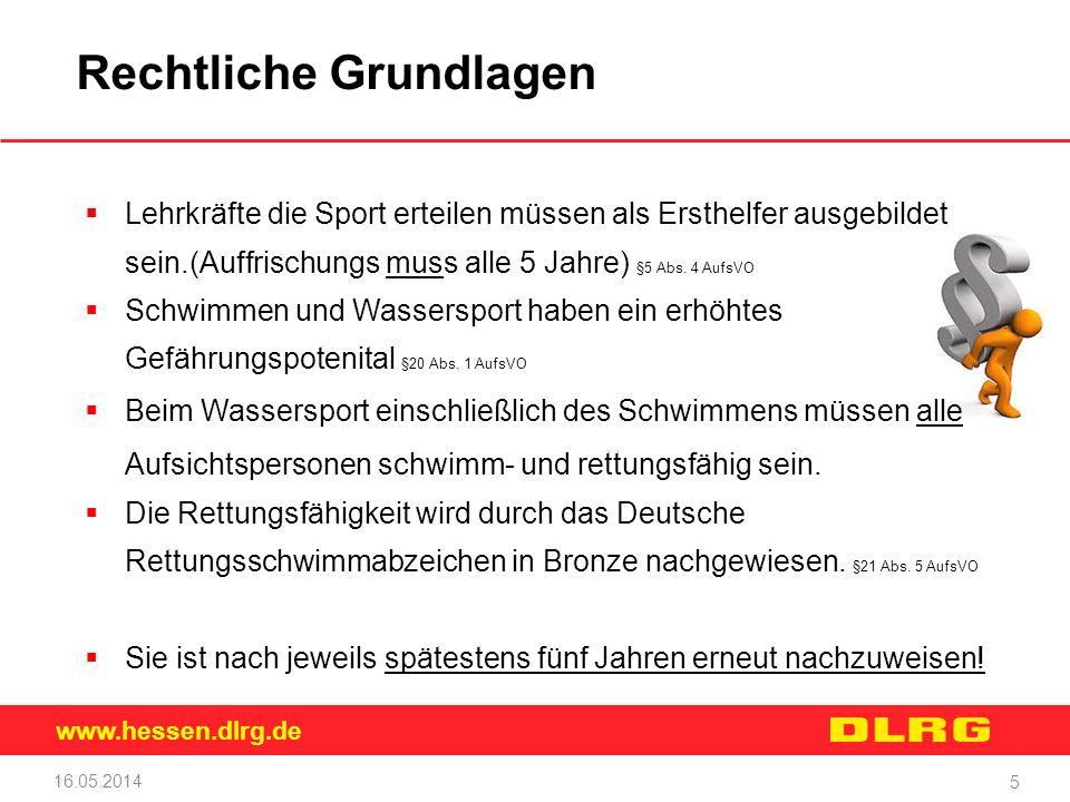 www.hessen.dlrg.de 16.05.2014 5 Rechtliche Grundlagen Lehrkräfte die Sport erteilen müssen als Ersthelfer ausgebildet sein.(Auffrischungs muss alle 5