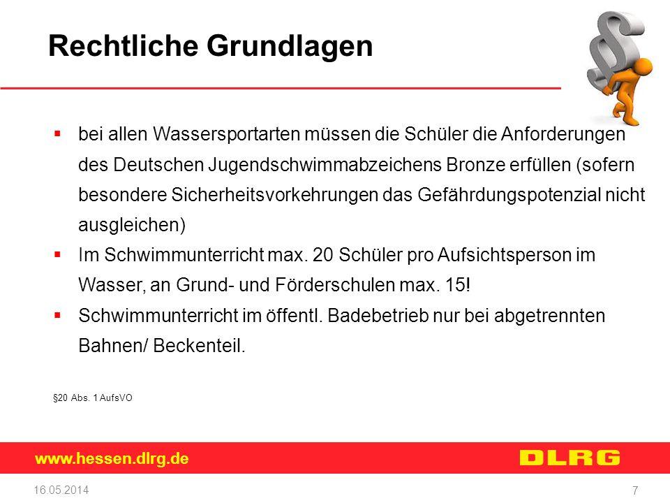 www.hessen.dlrg.de 16.05.2014 7 Rechtliche Grundlagen bei allen Wassersportarten müssen die Schüler die Anforderungen des Deutschen Jugendschwimmabzei