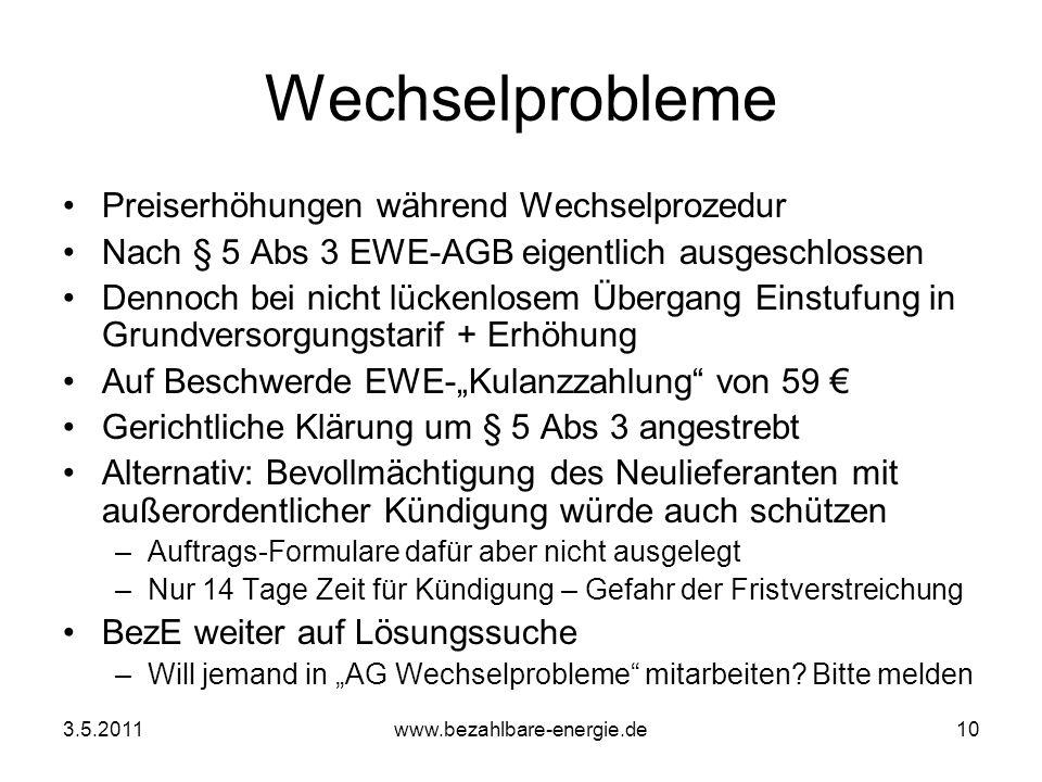 3.5.2011www.bezahlbare-energie.de10 Wechselprobleme Preiserhöhungen während Wechselprozedur Nach § 5 Abs 3 EWE-AGB eigentlich ausgeschlossen Dennoch b