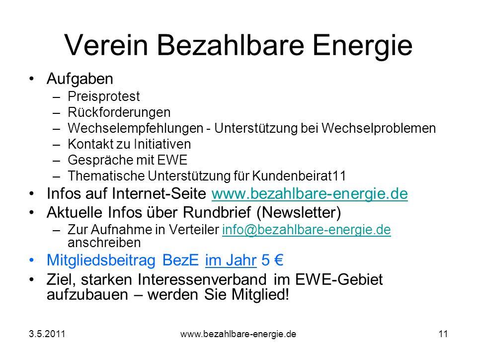 3.5.2011www.bezahlbare-energie.de11 Verein Bezahlbare Energie Aufgaben –Preisprotest –Rückforderungen –Wechselempfehlungen - Unterstützung bei Wechsel