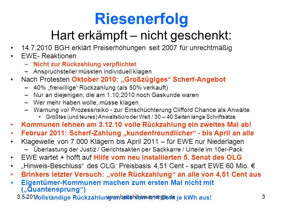 3.5.2011www.bezahlbare-energie.de3 Riesenerfolg Hart erkämpft – nicht geschenkt: 14.7.2010 BGH erklärt Preiserhöhungen seit 2007 für unrechtmäßig EWE-