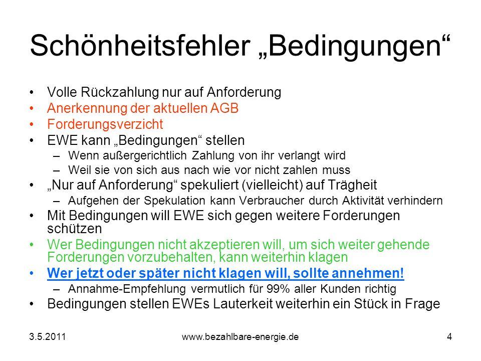 3.5.2011www.bezahlbare-energie.de4 Schönheitsfehler Bedingungen Volle Rückzahlung nur auf Anforderung Anerkennung der aktuellen AGB Forderungsverzicht