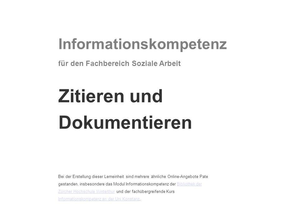 Informationskompetenz für den Fachbereich Soziale Arbeit Zitieren und Dokumentieren Bei der Erstellung dieser Lerneinheit sind mehrere ähnliche Online