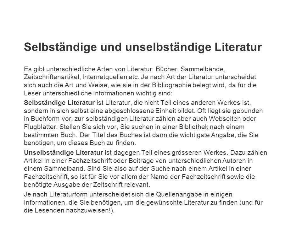Selbständige und unselbständige Literatur Es gibt unterschiedliche Arten von Literatur: Bücher, Sammelbände, Zeitschriftenartikel, Internetquellen etc