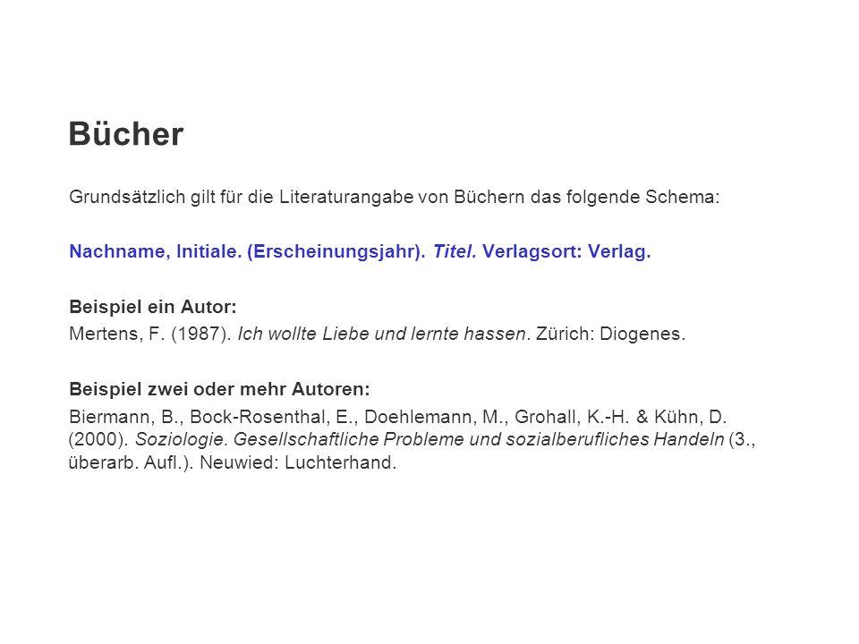 Bücher Grundsätzlich gilt für die Literaturangabe von Büchern das folgende Schema: Nachname, Initiale. (Erscheinungsjahr). Titel. Verlagsort: Verlag.