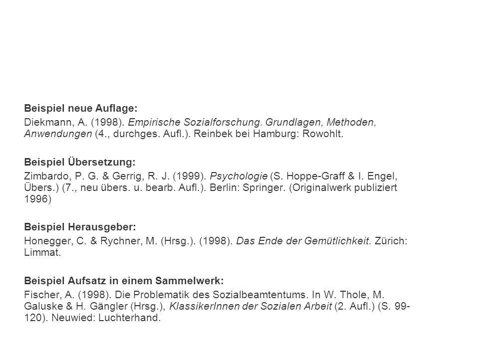 Beispiel neue Auflage: Diekmann, A. (1998). Empirische Sozialforschung. Grundlagen, Methoden, Anwendungen (4., durchges. Aufl.). Reinbek bei Hamburg: