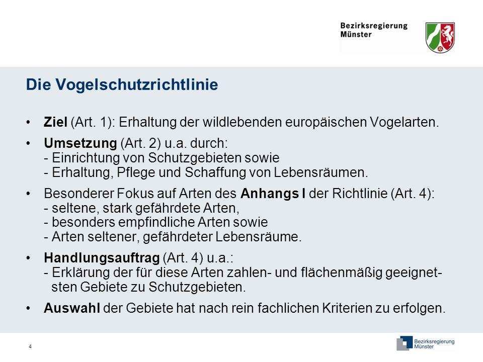 4 Die Vogelschutzrichtlinie Ziel (Art. 1): Erhaltung der wildlebenden europäischen Vogelarten. Umsetzung (Art. 2) u.a. durch: - Einrichtung von Schutz