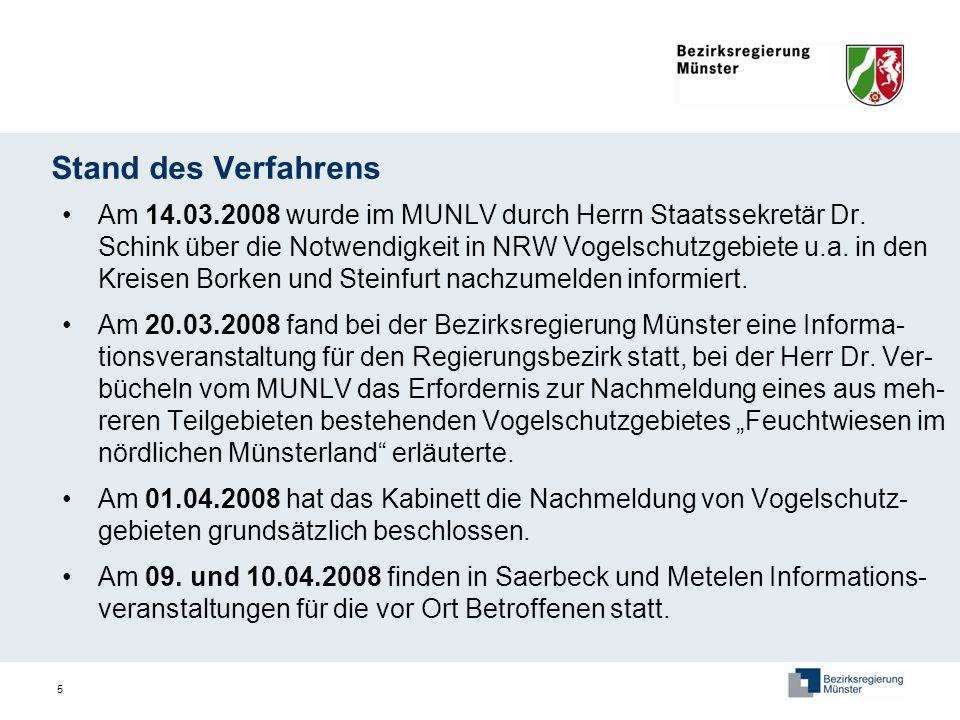5 Stand des Verfahrens Am 14.03.2008 wurde im MUNLV durch Herrn Staatssekretär Dr. Schink über die Notwendigkeit in NRW Vogelschutzgebiete u.a. in den