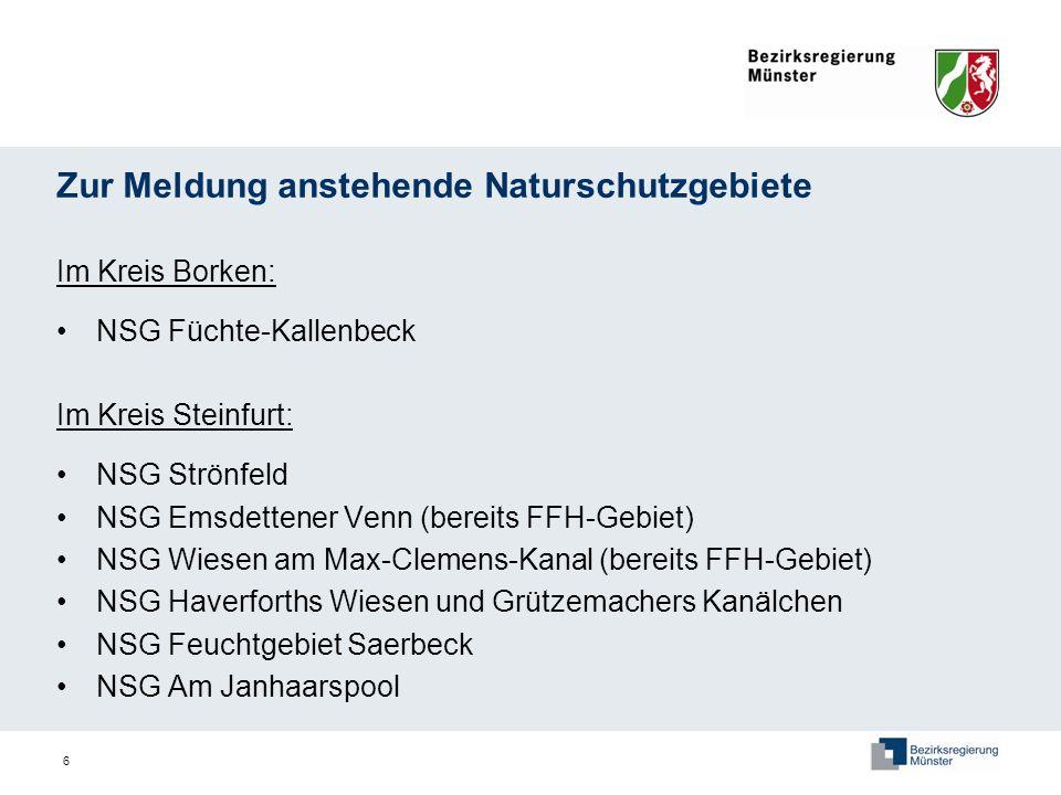 6 Zur Meldung anstehende Naturschutzgebiete Im Kreis Borken: NSG Füchte-Kallenbeck Im Kreis Steinfurt: NSG Strönfeld NSG Emsdettener Venn (bereits FFH