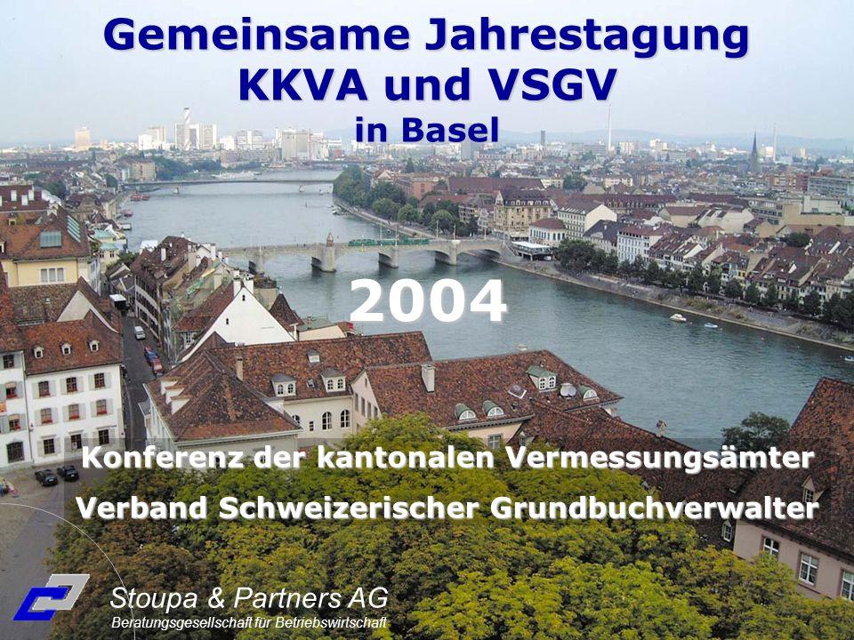 2004 Gemeinsame Jahrestagung KKVA und VSGV in Basel Konferenz der kantonalen Vermessungsämter Verband Schweizerischer Grundbuchverwalter Stoupa & Partners AG Beratungsgesellschaft für Betriebswirtschaft