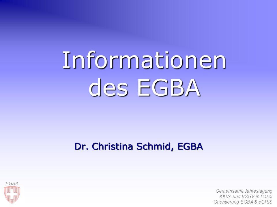Gemeinsame Jahrestagung KKVA und VSGV in Basel Orientierung EGBA & eGRIS EGBA Informationen des EGBA Dr.