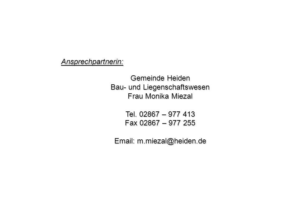 Ansprechpartnerin: Gemeinde Heiden Bau- und Liegenschaftswesen Frau Monika Miezal Tel. 02867 – 977 413 Fax 02867 – 977 255 Email: m.miezal@heiden.de