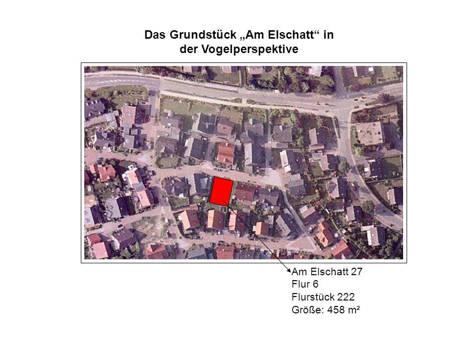 Das Grundstück Am Elschatt in der Vogelperspektive Am Elschatt 27 Flur 6 Flurstück 222 Größe: 458 m²