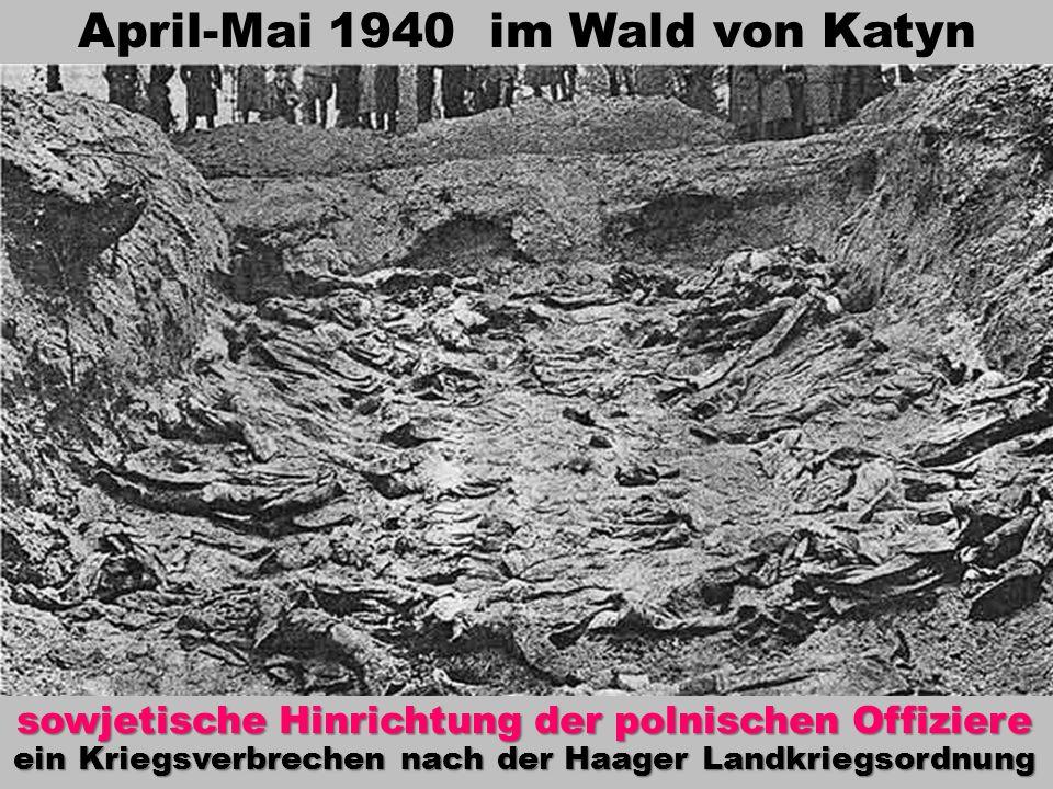 April-Mai 1940 im Wald von Katyn sowjetische Hinrichtung der polnischen Offiziere ein Kriegsverbrechen nach der Haager Landkriegsordnung
