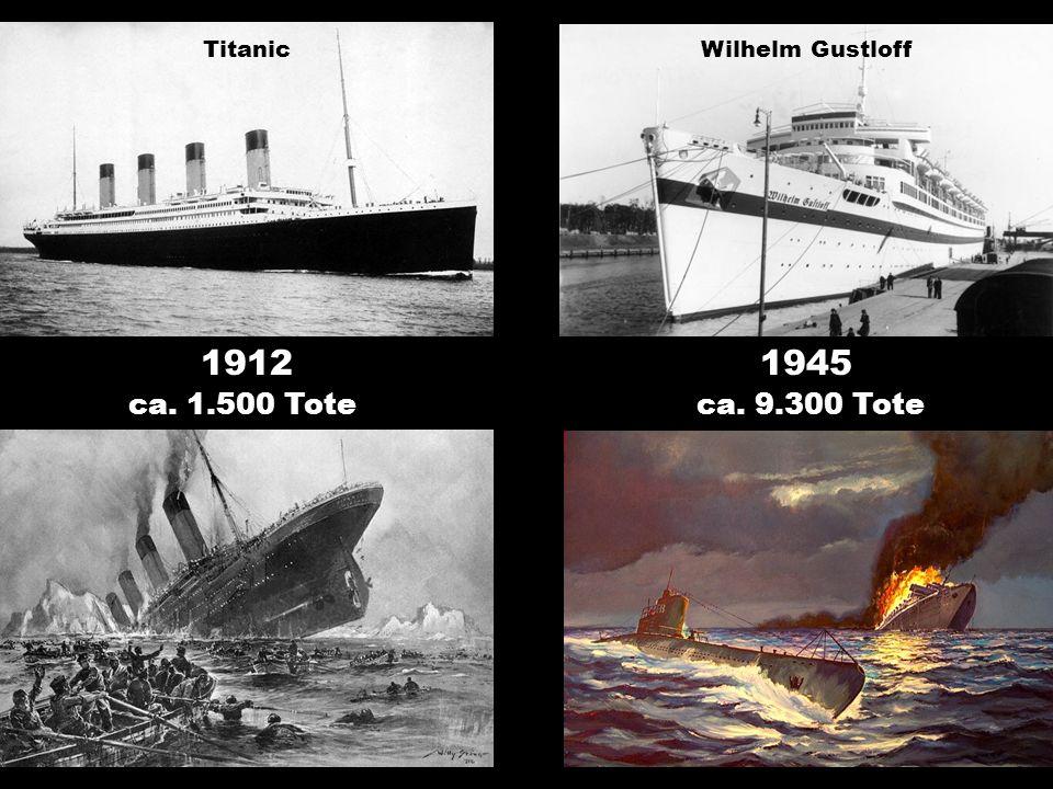 19121945 ca. 1.500 Toteca. 9.300 Tote TitanicWilhelm Gustloff
