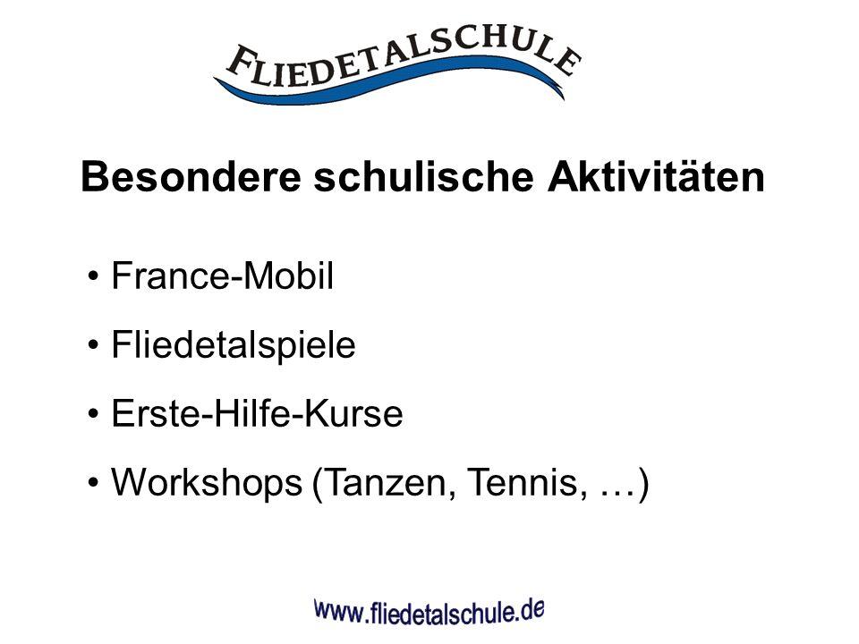 Besondere schulische Aktivitäten France-Mobil Fliedetalspiele Erste-Hilfe-Kurse Workshops (Tanzen, Tennis, …)