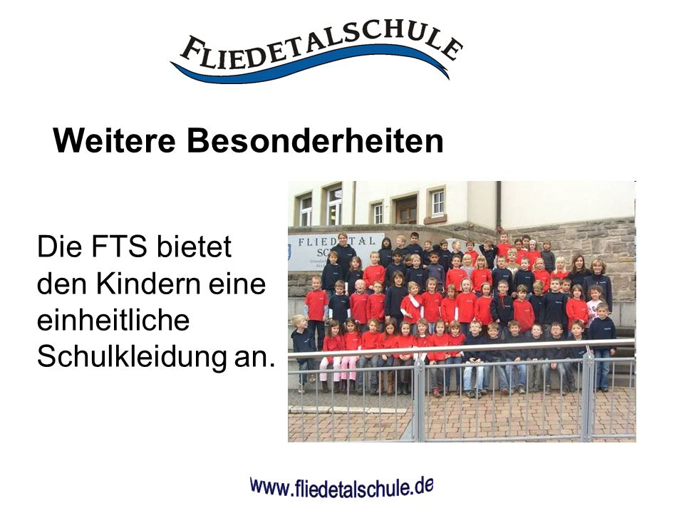 Weitere Besonderheiten Die FTS bietet den Kindern eine einheitliche Schulkleidung an.