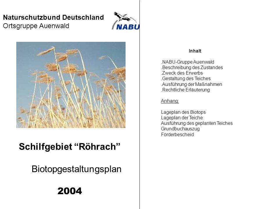 Naturschutzbund Deutschland Ortsgruppe Auenwald Schilfgebiet Röhrach Biotopgestaltungsplan 2004 Inhalt. NABU-Gruppe Auenwald. Beschreibung des Zustand