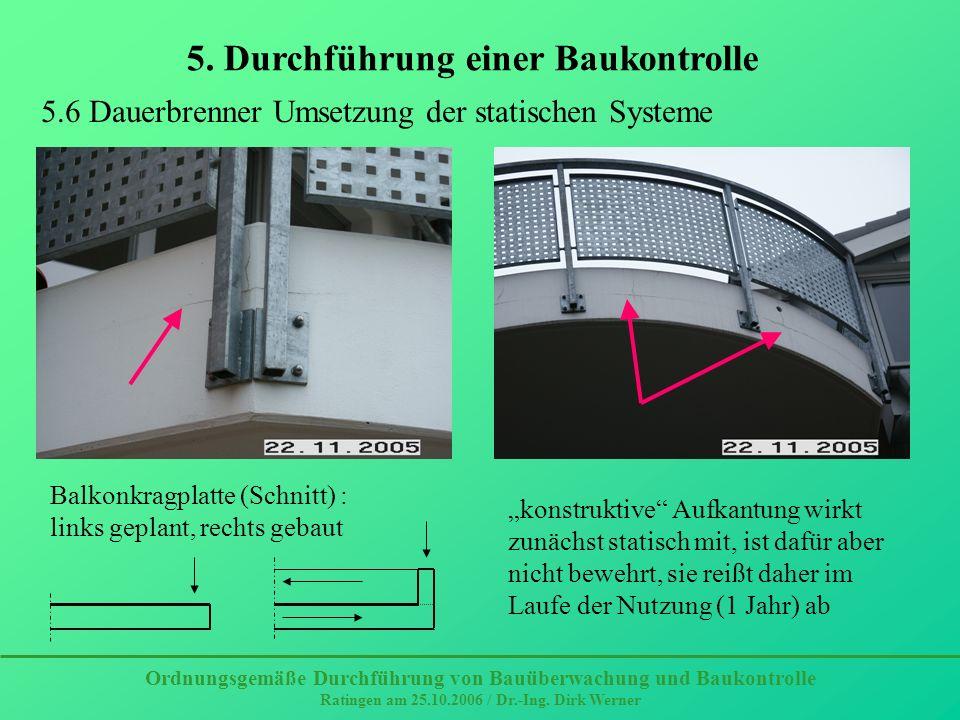 5. Durchführung einer Baukontrolle Ordnungsgemäße Durchführung von Bauüberwachung und Baukontrolle Ratingen am 25.10.2006 / Dr.-Ing. Dirk Werner 5.6 D