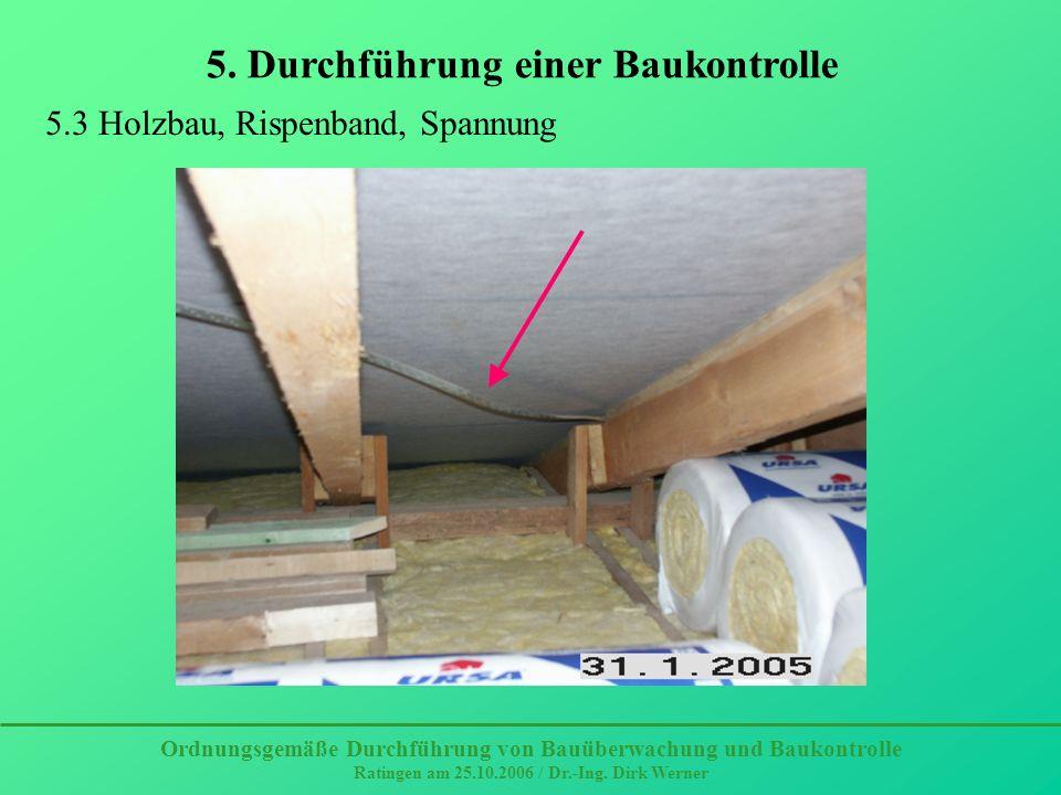 5. Durchführung einer Baukontrolle Ordnungsgemäße Durchführung von Bauüberwachung und Baukontrolle Ratingen am 25.10.2006 / Dr.-Ing. Dirk Werner 5.3 H