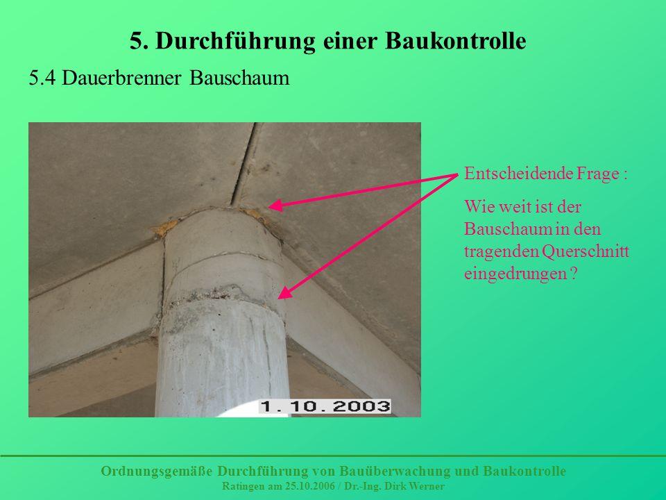 5. Durchführung einer Baukontrolle Ordnungsgemäße Durchführung von Bauüberwachung und Baukontrolle Ratingen am 25.10.2006 / Dr.-Ing. Dirk Werner 5.4 D