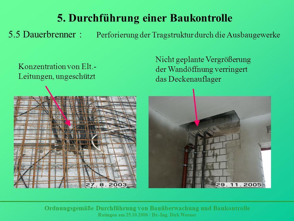 5. Durchführung einer Baukontrolle Ordnungsgemäße Durchführung von Bauüberwachung und Baukontrolle Ratingen am 25.10.2006 / Dr.-Ing. Dirk Werner 5.5 D