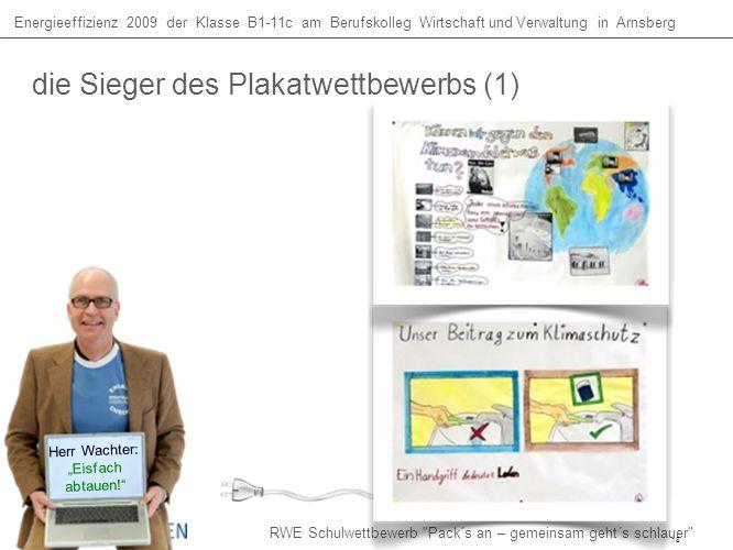 die Sieger des Plakatwettbewerbs (1) Energieeffizienz 2009 der Klasse B1-11c am Berufskolleg Wirtschaft und Verwaltung in Arnsberg RWE Schulwettbewerb Pack´s an – gemeinsam geht´s schlauer Herr Wachter: Eisfach abtauen.