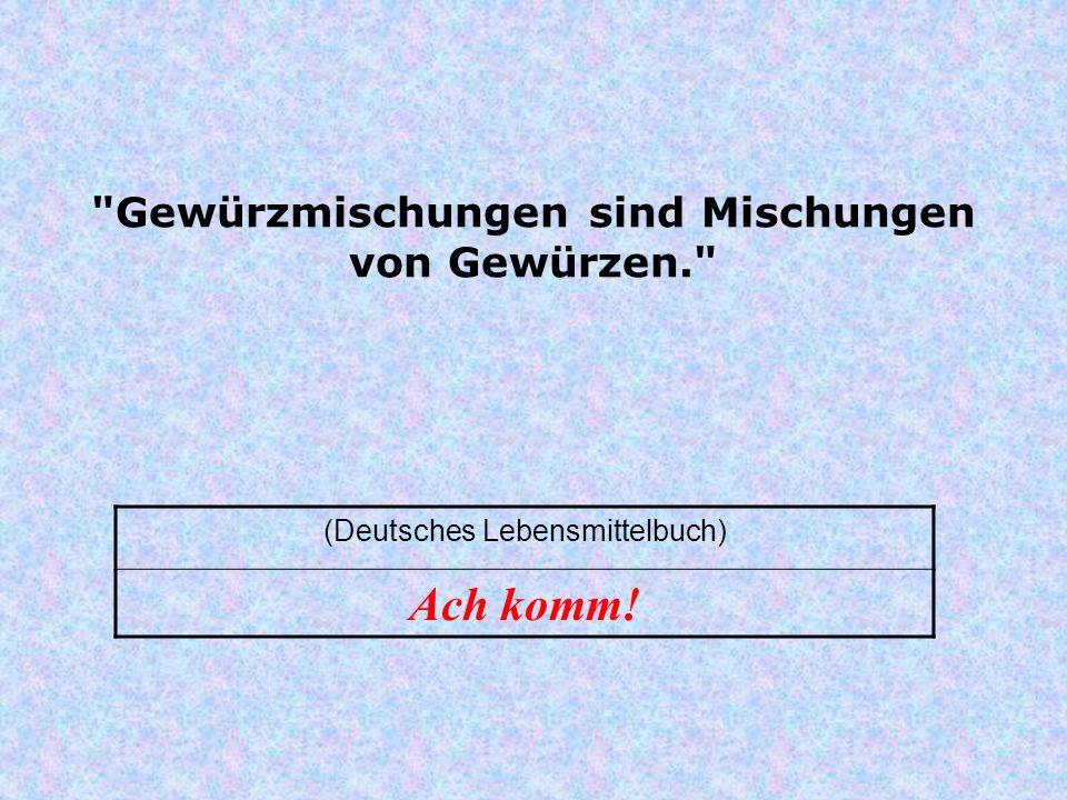 Gewürzmischungen sind Mischungen von Gewürzen. (Deutsches Lebensmittelbuch) Ach komm!