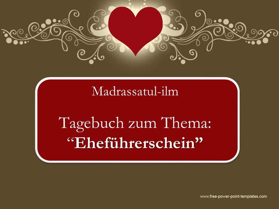 KAPITEL I ALLGEMEINWISSEN ÜBER DIE EHE Dezember 2013Madrassatul-ilm_Tagebuch zum Eheführerschein