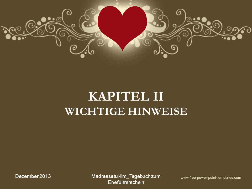 KAPITEL II WICHTIGE HINWEISE Dezember 2013Madrassatul-ilm_Tagebuch zum Eheführerschein