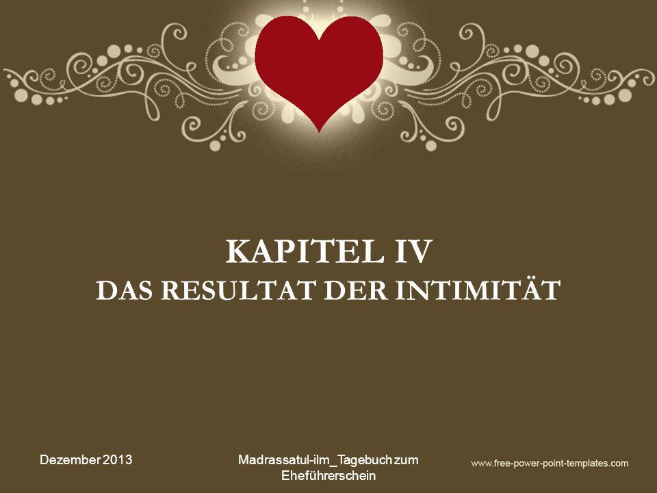 KAPITEL IV DAS RESULTAT DER INTIMITÄT Dezember 2013Madrassatul-ilm_Tagebuch zum Eheführerschein