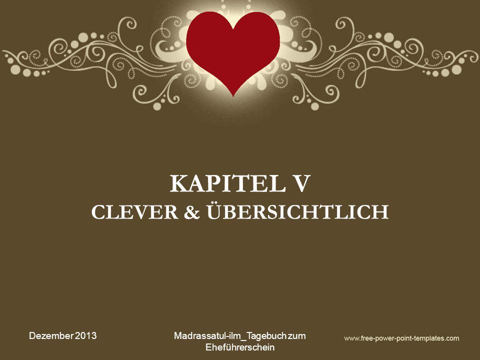 KAPITEL V CLEVER & ÜBERSICHTLICH Dezember 2013Madrassatul-ilm_Tagebuch zum Eheführerschein