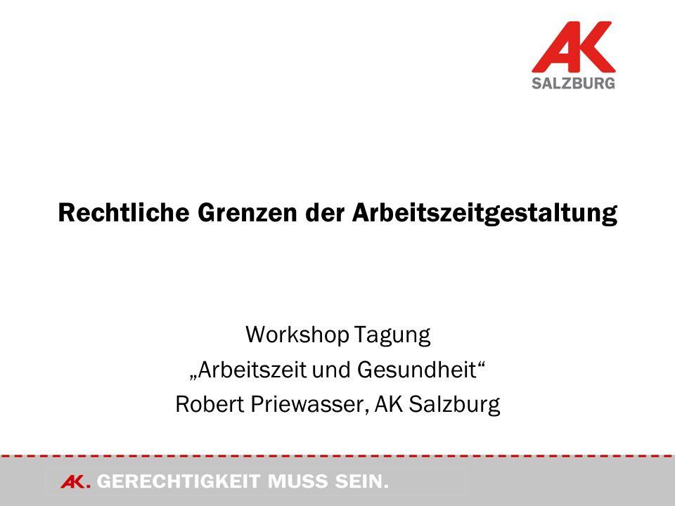 Rechtliche Grenzen der Arbeitszeitgestaltung Workshop Tagung Arbeitszeit und Gesundheit Robert Priewasser, AK Salzburg