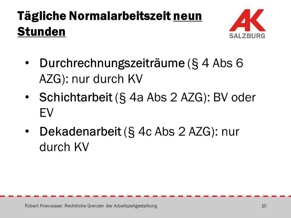 Tägliche Normalarbeitszeit neun Stunden Durchrechnungszeiträume (§ 4 Abs 6 AZG): nur durch KV Schichtarbeit (§ 4a Abs 2 AZG): BV oder EV Dekadenarbeit