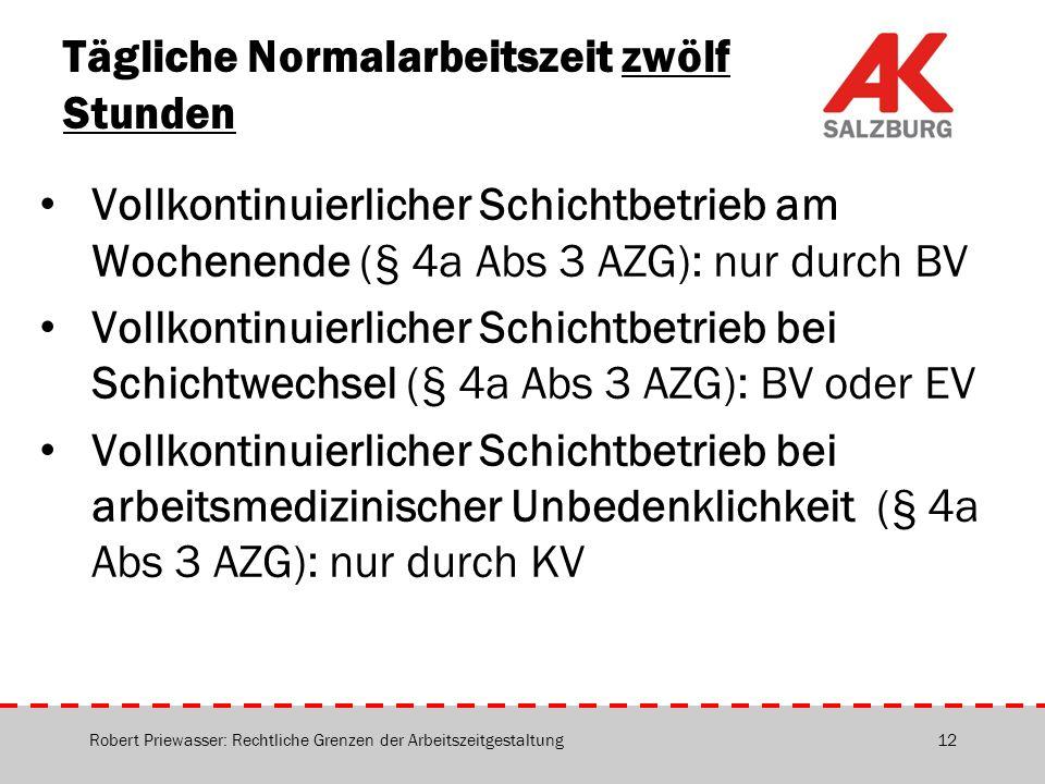 Tägliche Normalarbeitszeit zwölf Stunden Vollkontinuierlicher Schichtbetrieb am Wochenende (§ 4a Abs 3 AZG): nur durch BV Vollkontinuierlicher Schicht