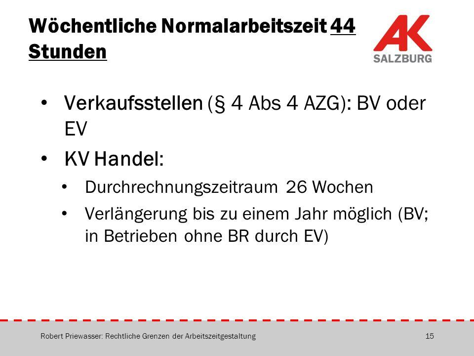 Wöchentliche Normalarbeitszeit 44 Stunden Verkaufsstellen (§ 4 Abs 4 AZG): BV oder EV KV Handel: Durchrechnungszeitraum 26 Wochen Verlängerung bis zu