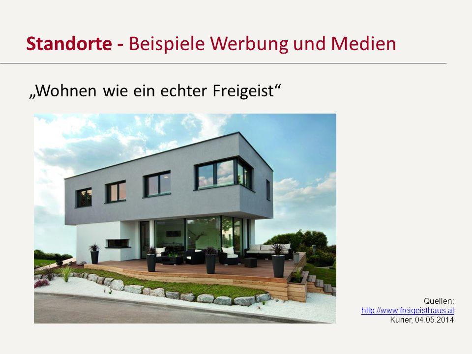 Standorte - Beispiele Werbung und Medien Wohnen wie ein echter Freigeist Quellen: http://www.freigeisthaus.at Kurier, 04.05.2014 http://www.freigeisth