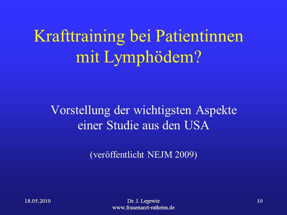 18.05.2010Dr.J. Legewie www.frauenarzt-ratheim.de 10 Krafttraining bei Patientinnen mit Lymphödem.