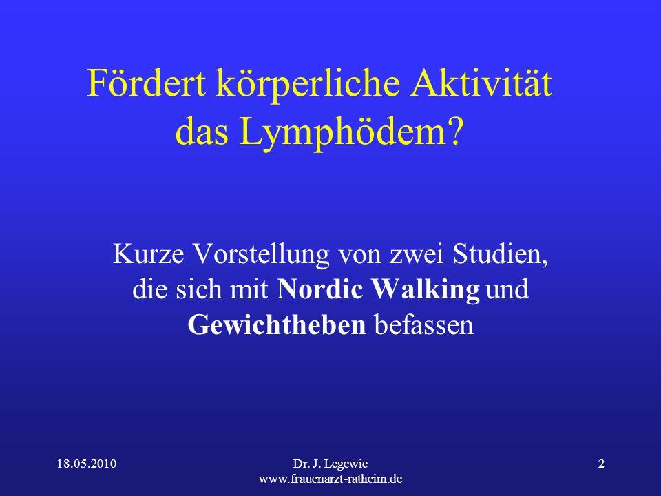 18.05.2010Dr.J. Legewie www.frauenarzt-ratheim.de 2 Fördert körperliche Aktivität das Lymphödem.