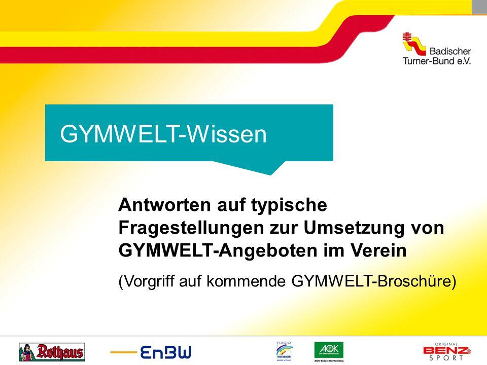 GYMWELT-Wissen Antworten auf typische Fragestellungen zur Umsetzung von GYMWELT-Angeboten im Verein (Vorgriff auf kommende GYMWELT-Broschüre)